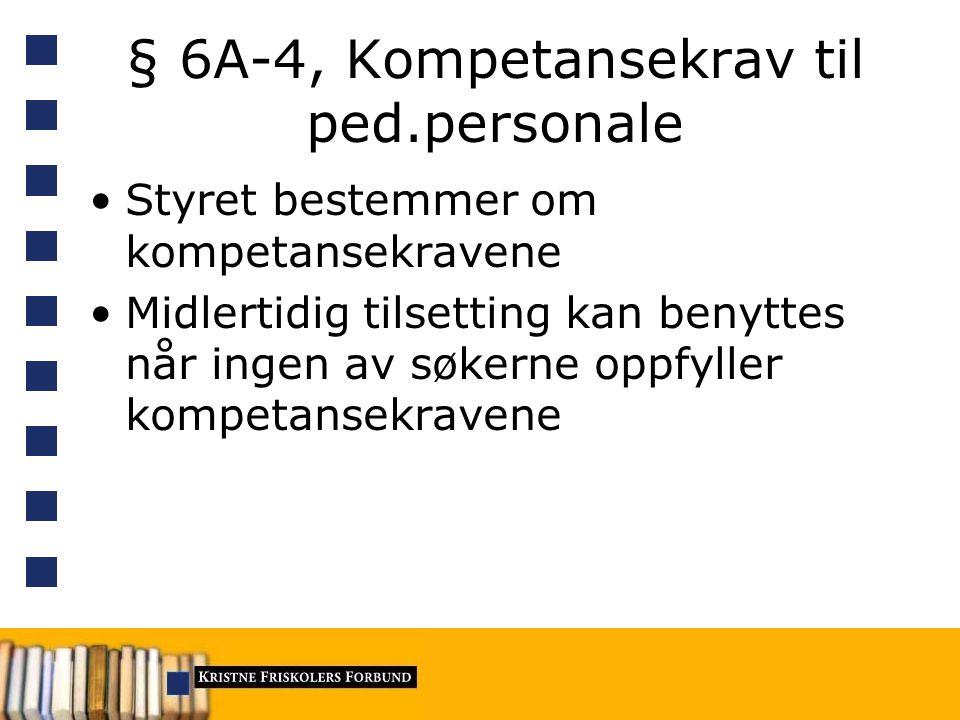 § 6A-4, Kompetansekrav til ped.personale Styret bestemmer om kompetansekravene Midlertidig tilsetting kan benyttes når ingen av søkerne oppfyller kompetansekravene