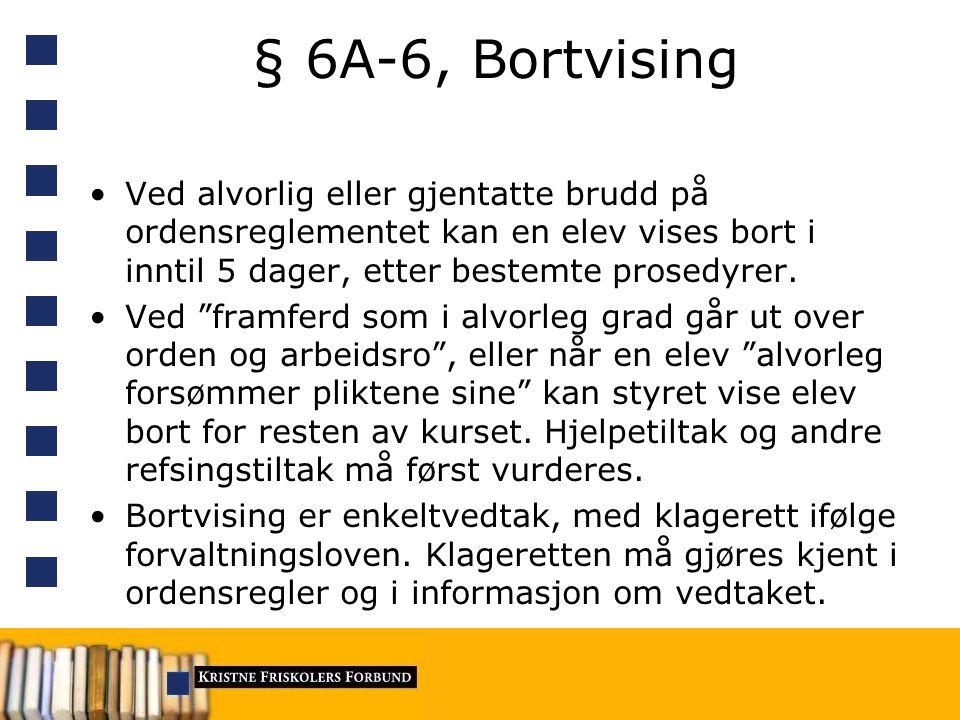 § 6A-6, Bortvising Ved alvorlig eller gjentatte brudd på ordensreglementet kan en elev vises bort i inntil 5 dager, etter bestemte prosedyrer.
