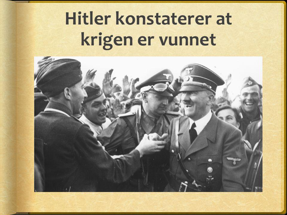 Hitler konstaterer at krigen er vunnet