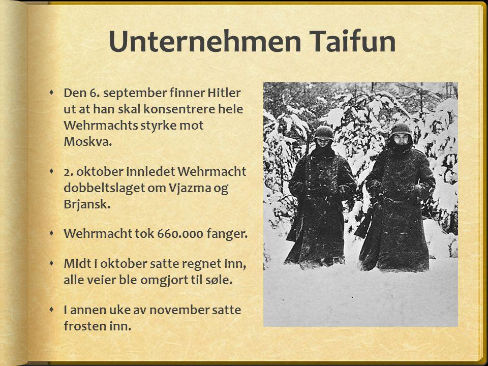 Unternehmen Taifun  Den 6. september finner Hitler ut at han skal konsentrere hele Wehrmachts styrke mot Moskva.  2. oktober innledet Wehrmacht dobb