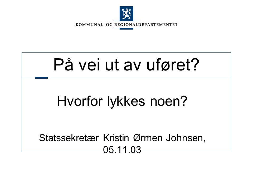 På vei ut av uføret? Hvorfor lykkes noen? Statssekretær Kristin Ørmen Johnsen, 05.11.03