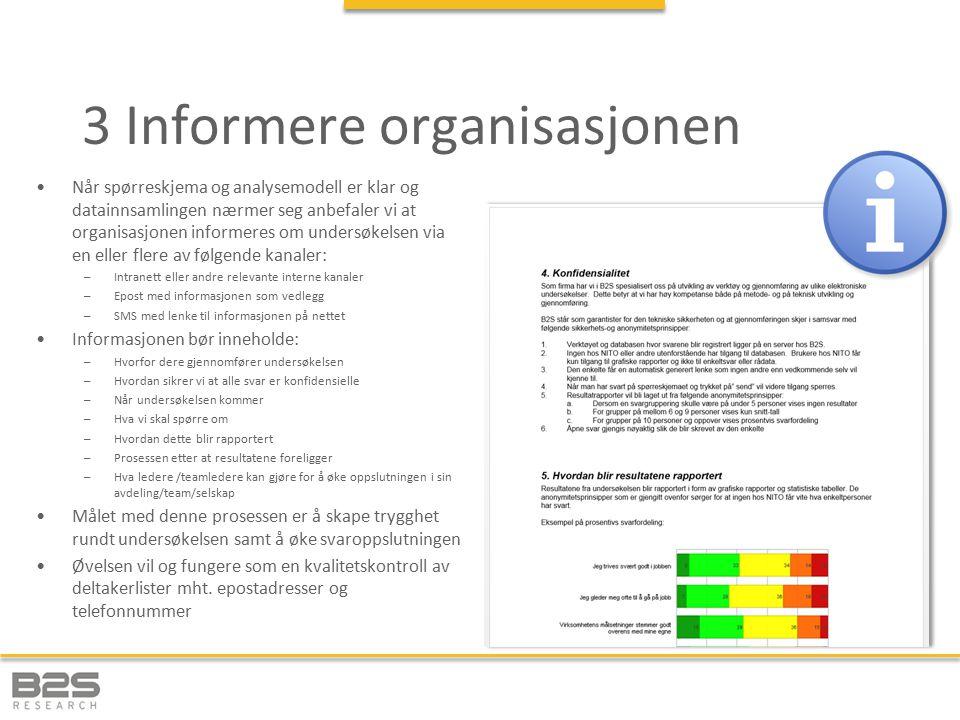 3 Informere organisasjonen Når spørreskjema og analysemodell er klar og datainnsamlingen nærmer seg anbefaler vi at organisasjonen informeres om under