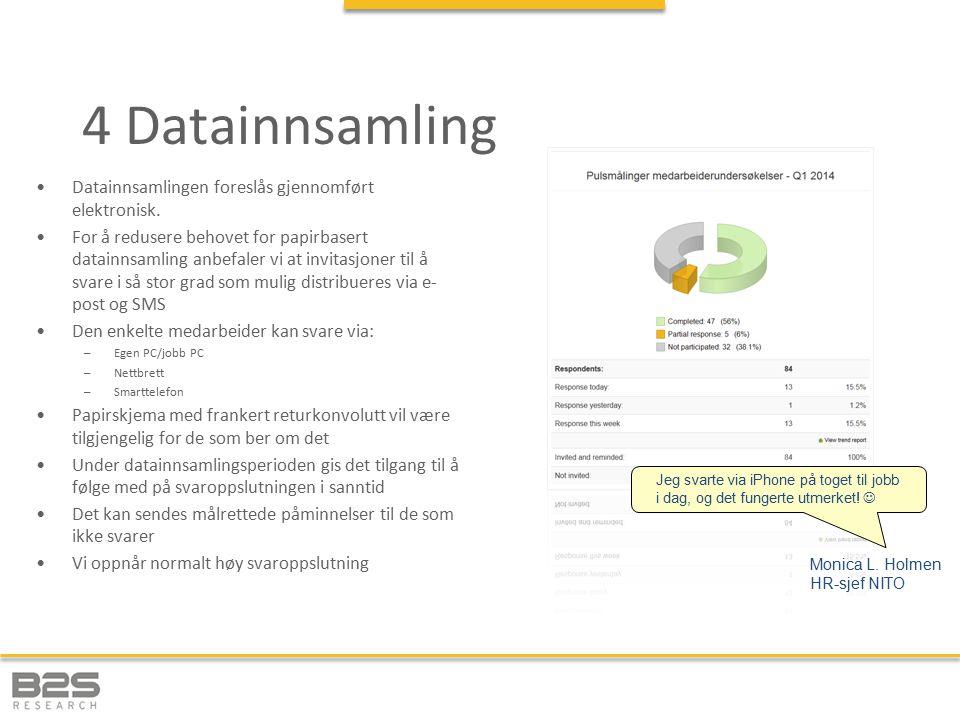 4 Datainnsamling Datainnsamlingen foreslås gjennomført elektronisk. For å redusere behovet for papirbasert datainnsamling anbefaler vi at invitasjoner