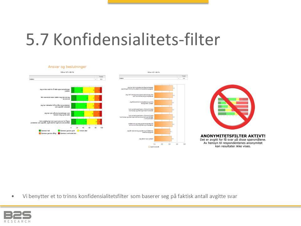 5.7 Konfidensialitets-filter Vi benytter et to trinns konfidensialitetsfilter som baserer seg på faktisk antall avgitte svar