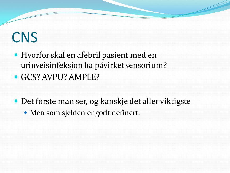 CNS Hvorfor skal en afebril pasient med en urinveisinfeksjon ha påvirket sensorium? GCS? AVPU? AMPLE? Det første man ser, og kanskje det aller viktigs