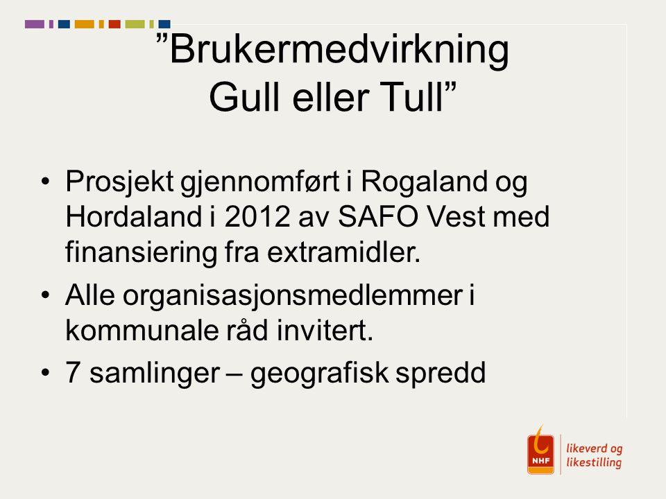 Brukermedvirkning Gull eller Tull Prosjekt gjennomført i Rogaland og Hordaland i 2012 av SAFO Vest med finansiering fra extramidler.