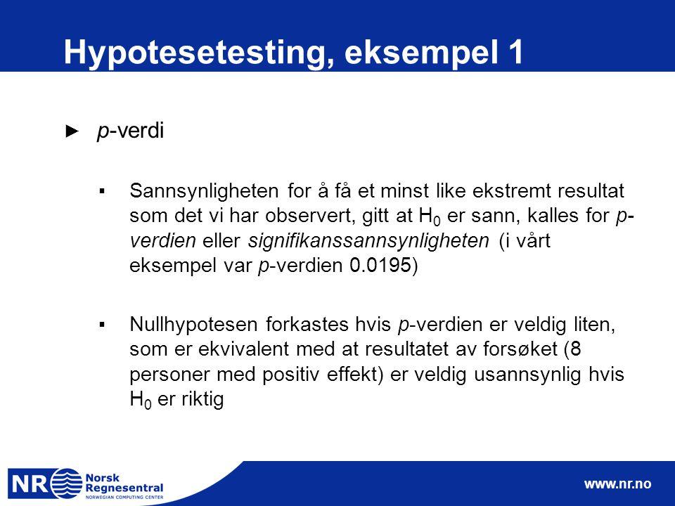 www.nr.no Hypotesetesting, eksempel 1 ► p-verdi ▪Sannsynligheten for å få et minst like ekstremt resultat som det vi har observert, gitt at H 0 er san