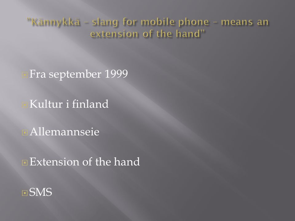  Fra september 1999  Kultur i finland  Allemannseie  Extension of the hand  SMS