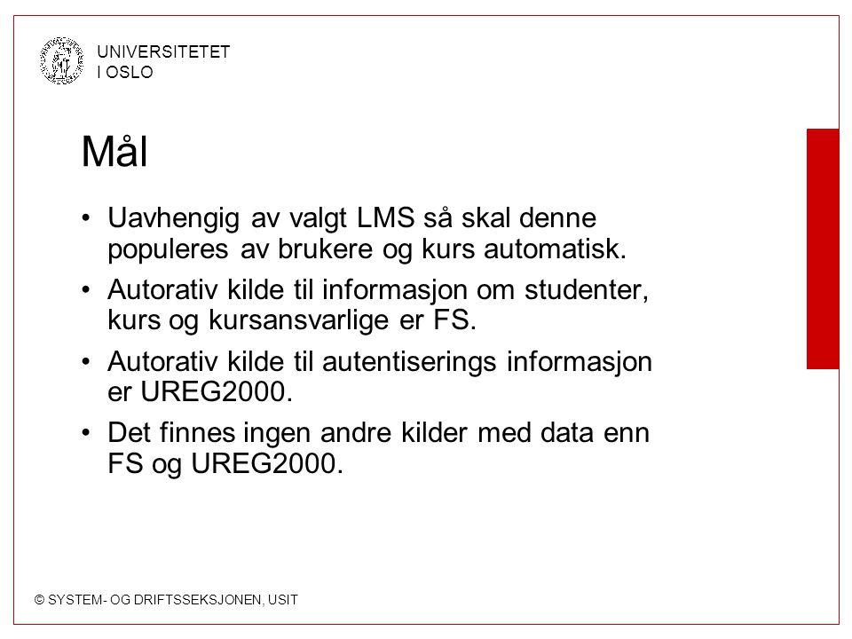 © SYSTEM- OG DRIFTSSEKSJONEN, USIT UNIVERSITETET I OSLO Mål Uavhengig av valgt LMS så skal denne populeres av brukere og kurs automatisk.