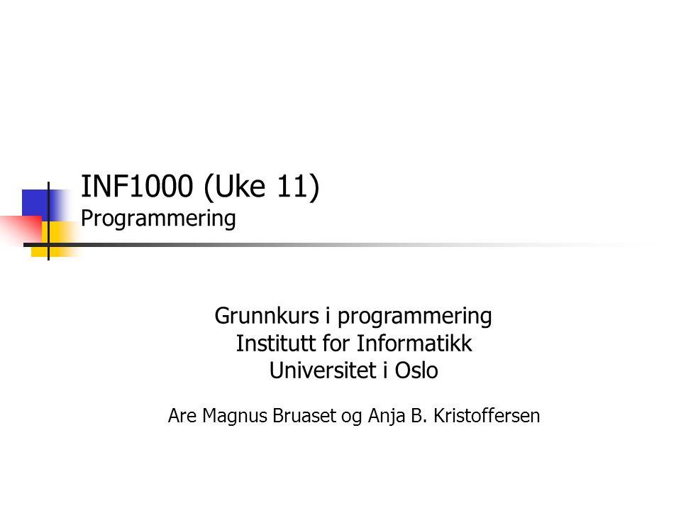 INF1000 (Uke 11) Programmering Grunnkurs i programmering Institutt for Informatikk Universitet i Oslo Are Magnus Bruaset og Anja B. Kristoffersen
