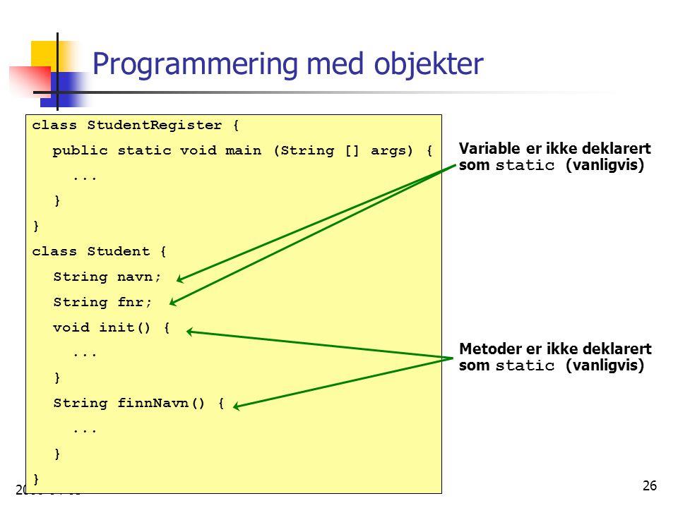 2006-04-03 26 Programmering med objekter class StudentRegister { public static void main (String [] args) {... } class Student { String navn; String f