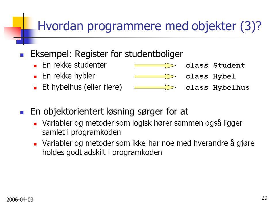 2006-04-03 29 Hvordan programmere med objekter (3)? Eksempel: Register for studentboliger En rekke studenter class Student En rekke hybler class Hybel