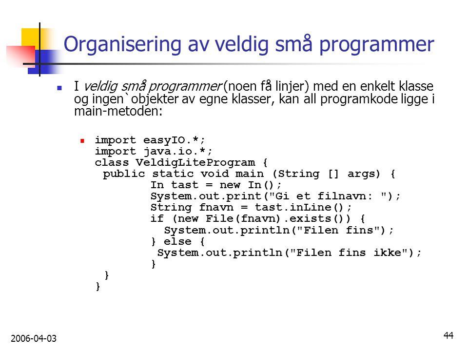 2006-04-03 44 Organisering av veldig små programmer I veldig små programmer (noen få linjer) med en enkelt klasse og ingen`objekter av egne klasser, k