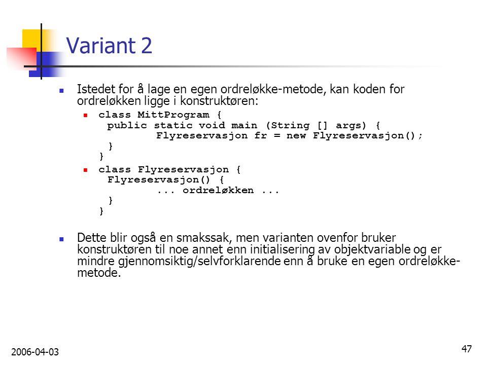 2006-04-03 47 Variant 2 Istedet for å lage en egen ordreløkke-metode, kan koden for ordreløkken ligge i konstruktøren: class MittProgram { public stat