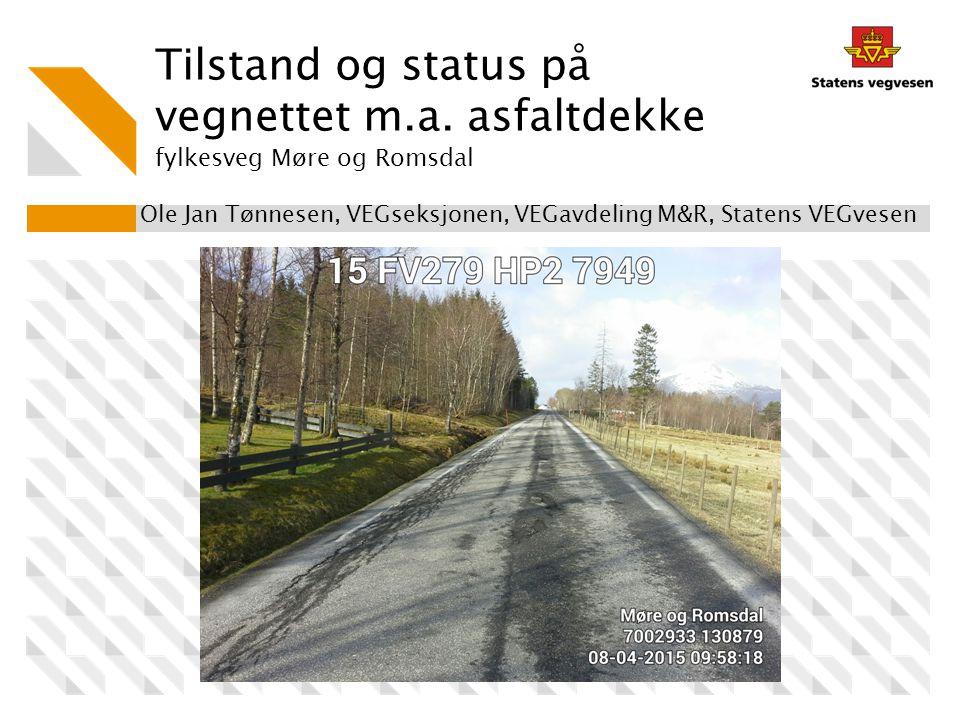 Tilstand og status på vegnettet m.a. asfaltdekke fylkesveg Møre og Romsdal Ole Jan Tønnesen, VEGseksjonen, VEGavdeling M&R, Statens VEGvesen