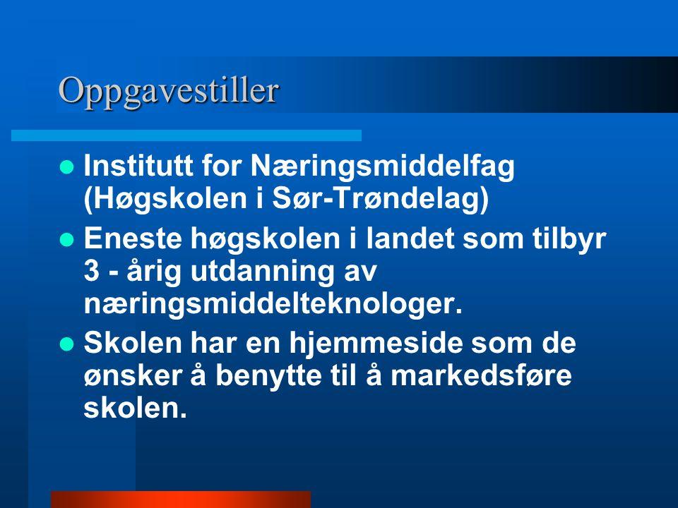 Oppgavestiller Institutt for Næringsmiddelfag (Høgskolen i Sør-Trøndelag) Eneste høgskolen i landet som tilbyr 3 - årig utdanning av næringsmiddeltekn