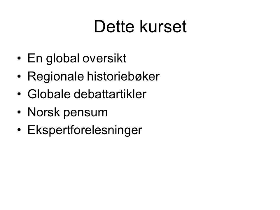 Dette kurset En global oversikt Regionale historiebøker Globale debattartikler Norsk pensum Ekspertforelesninger