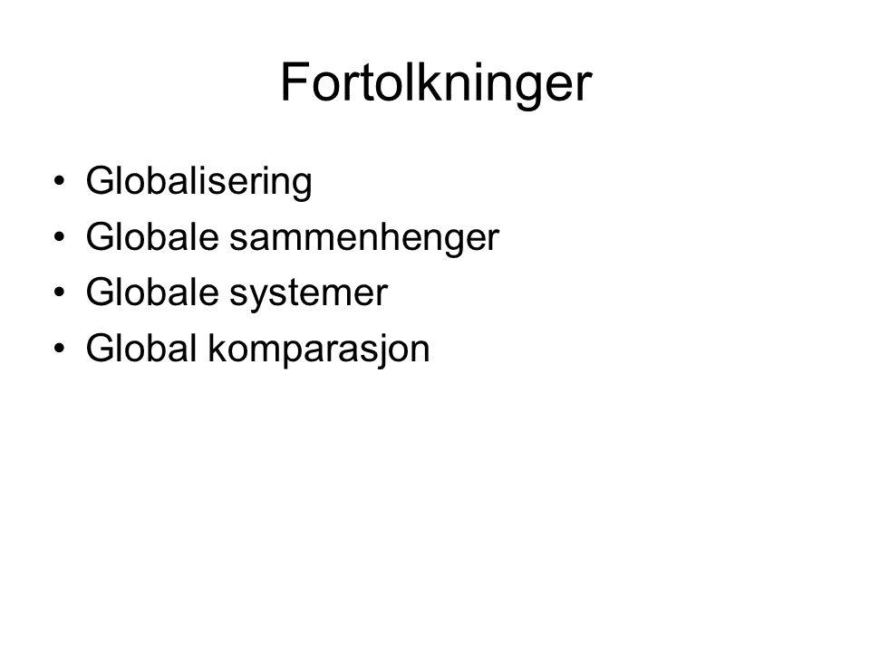 Fortolkninger Globalisering Globale sammenhenger Globale systemer Global komparasjon