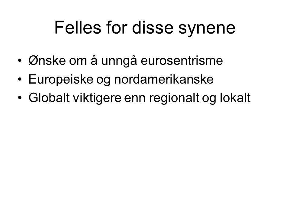 Felles for disse synene Ønske om å unngå eurosentrisme Europeiske og nordamerikanske Globalt viktigere enn regionalt og lokalt