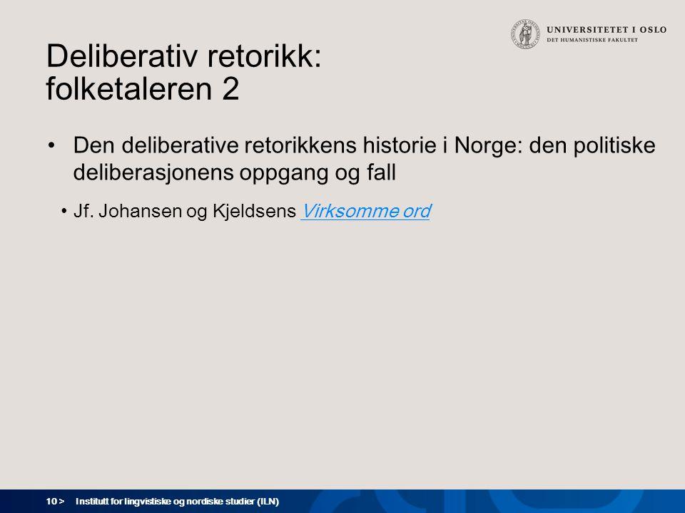 10 > Deliberativ retorikk: folketaleren 2 Den deliberative retorikkens historie i Norge: den politiske deliberasjonens oppgang og fall Jf.