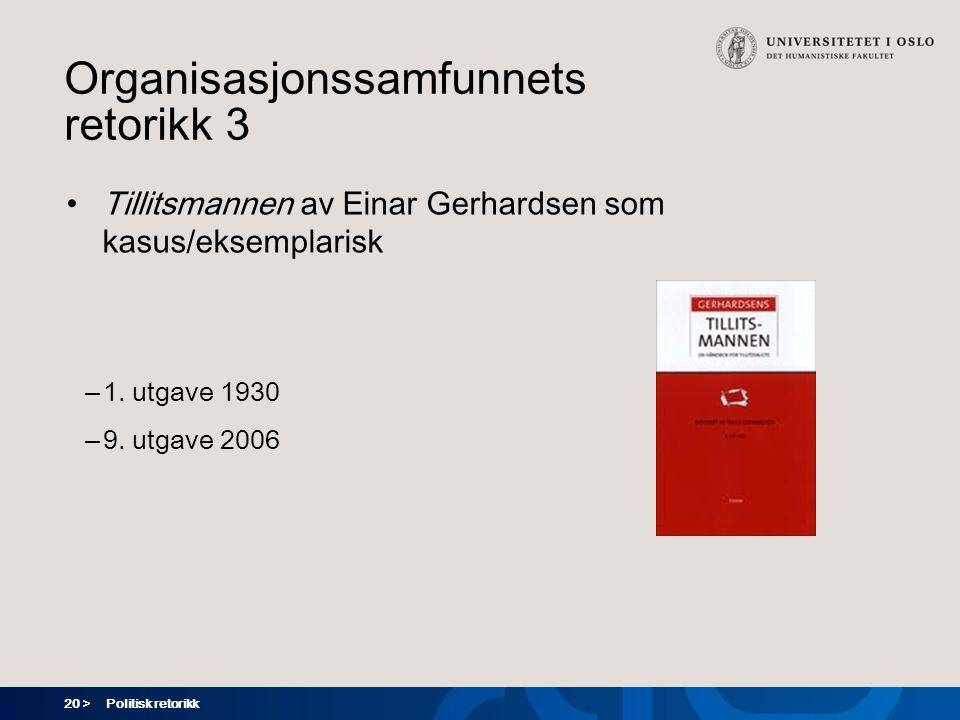 20 > Politisk retorikk Organisasjonssamfunnets retorikk 3 Tillitsmannen av Einar Gerhardsen som kasus/eksemplarisk – 1.