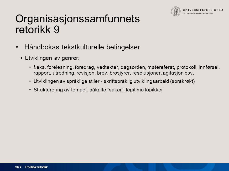 26 > Politisk retorikk Organisasjonssamfunnets retorikk 9 Håndbokas tekstkulturelle betingelser Utviklingen av genrer: f.eks.