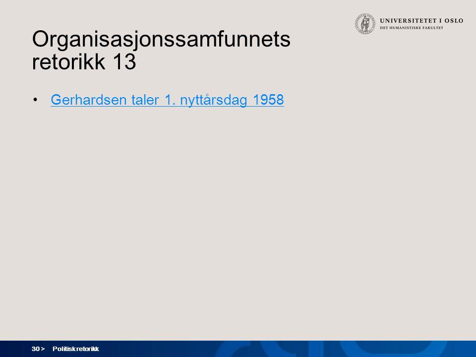 30 > Politisk retorikk Organisasjonssamfunnets retorikk 13 Gerhardsen taler 1. nyttårsdag 1958