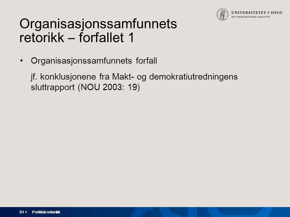 31 > Politisk retorikk Organisasjonssamfunnets retorikk – forfallet 1 Organisasjonssamfunnets forfall jf.