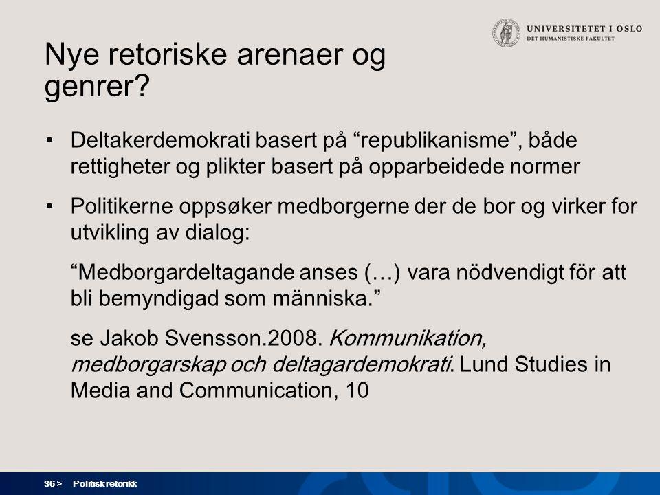 36 > Politisk retorikk Nye retoriske arenaer og genrer.