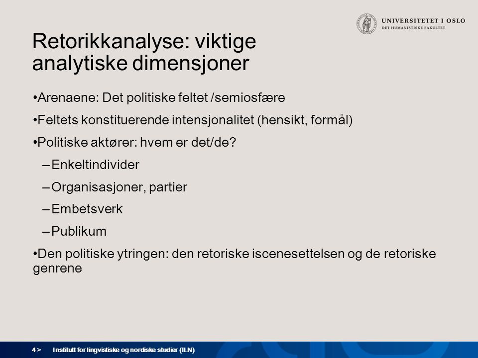 5 > Retorikkanalyse: Retoriske genrer Talen - deliberasjonen Propaganda Avisinnlegg Pamfletter Reklame Spin Medierådgivning Møter Diskusjoner/debatter Institutt for lingvistiske og nordiske studier (ILN)