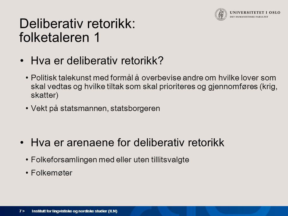 8 > Deliberativ retorikk: folketaleren 2 Etiske dimensjoner ved deliberativ retorikk: hvilke krav er det rimelig å stille til hvordan det skal tales.