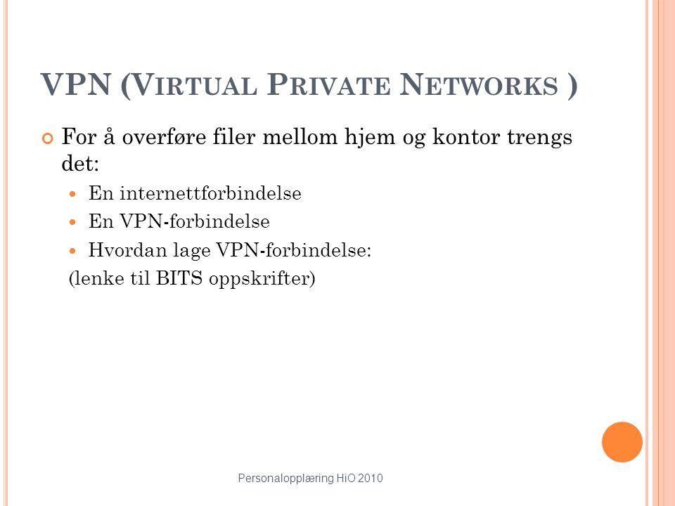 Personalopplæring HiO 2010 16 VPN (V IRTUAL P RIVATE N ETWORKS ) For å overføre filer mellom hjem og kontor trengs det: En internettforbindelse En VPN