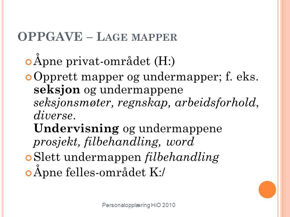 8 OPPGAVE – L AGE MAPPER Åpne privat-området (H:) Opprett mapper og undermapper; f. eks. seksjon og undermappene seksjonsmøter, regnskap, arbeidsforho