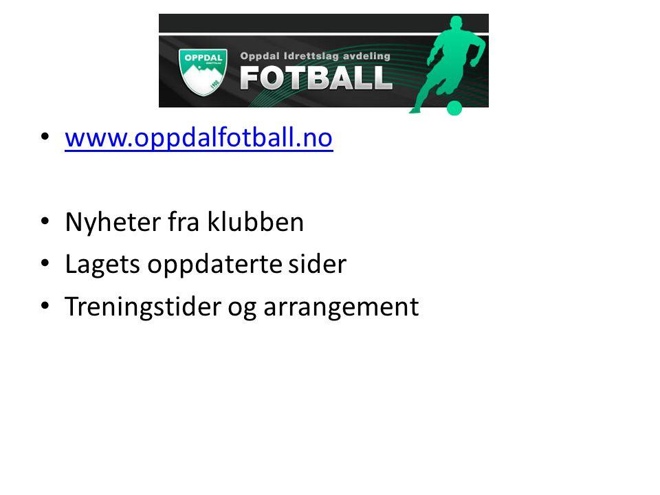 www.oppdalfotball.no Nyheter fra klubben Lagets oppdaterte sider Treningstider og arrangement
