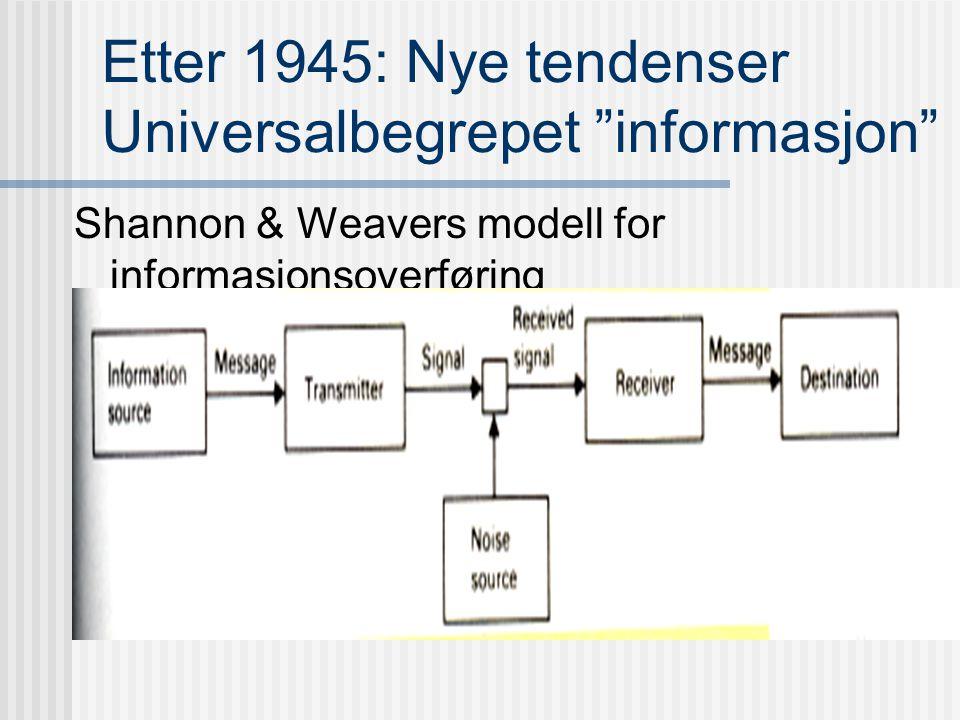 Etter 1918: Tre tendenser i tenkning om kommunikasjon Propaganda: kommunikasjon fabrikkerer meninger (W. Lippman) Semantikk: kommunikasjon rydder opp