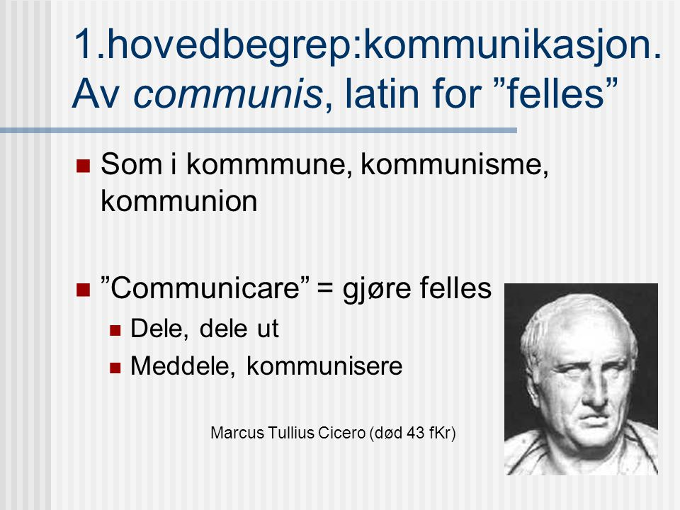 Forelesning 1 Introduksjon: Hva er kommunikasjon? Media? Mediering ? Basert på Peteres, Speaking into the air, og Ytreberg