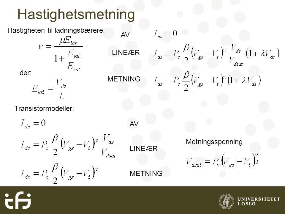 Hastighetsmetning Hastigheten til ladningsbærere: der: Transistormodeller: AV LINEÆR METNING Metningsspenning AV LINEÆR METNING
