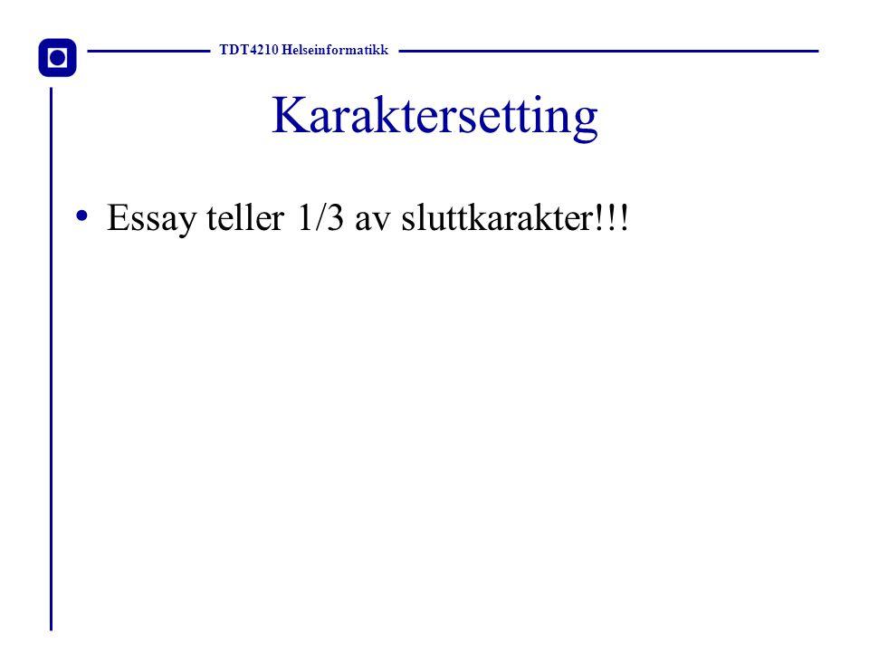 TDT4210 Helseinformatikk Karaktersetting Essay teller 1/3 av sluttkarakter!!!