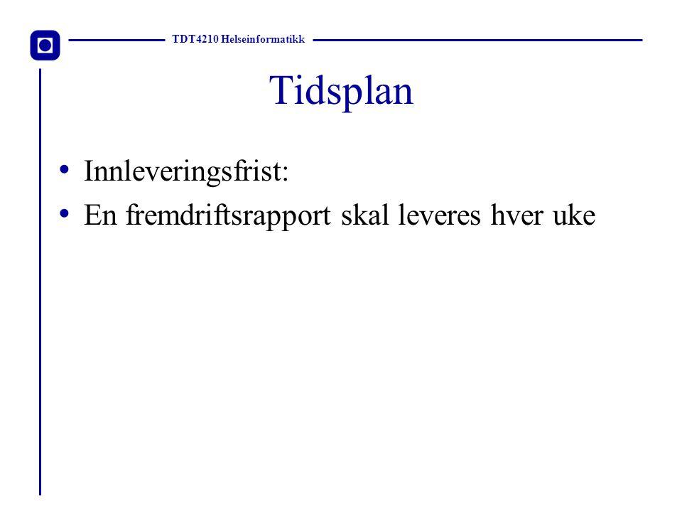 TDT4210 Helseinformatikk Tidsplan Innleveringsfrist: En fremdriftsrapport skal leveres hver uke