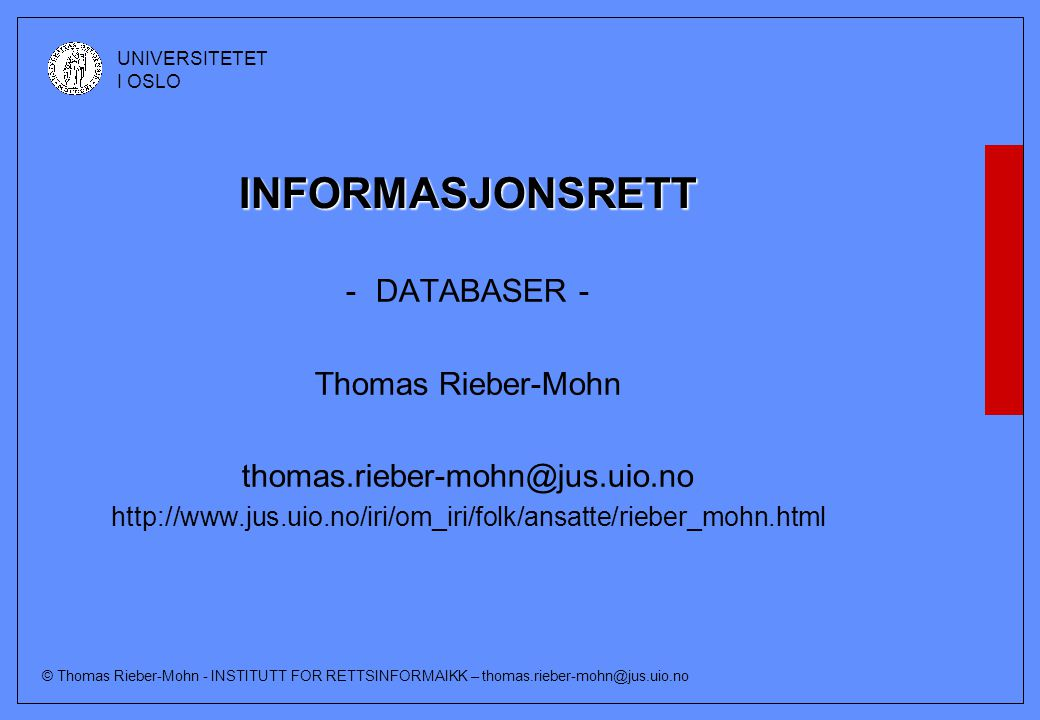 © Thomas Rieber-Mohn - INSTITUTT FOR RETTSINFORMAIKK – thomas.rieber-mohn@jus.uio.no UNIVERSITETET I OSLO INFORMASJONSRETT -DATABASER - Thomas Rieber-