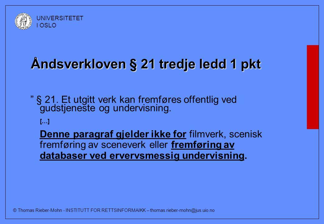 © Thomas Rieber-Mohn - INSTITUTT FOR RETTSINFORMAIKK – thomas.rieber-mohn@jus.uio.no UNIVERSITETET I OSLO Åndsverkloven § 21 tredje ledd 1 pkt § 21.