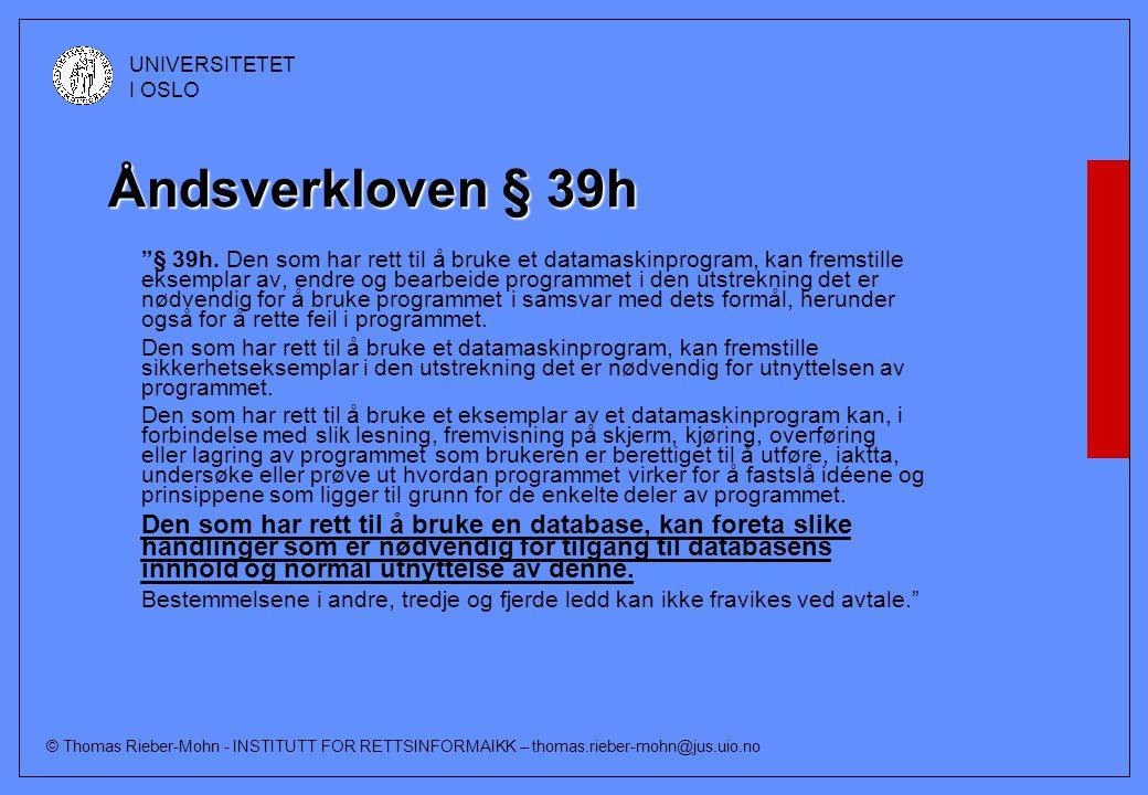 © Thomas Rieber-Mohn - INSTITUTT FOR RETTSINFORMAIKK – thomas.rieber-mohn@jus.uio.no UNIVERSITETET I OSLO Åndsverkloven § 39h § 39h.