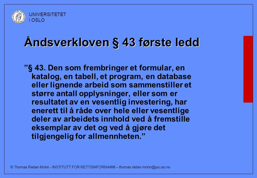 © Thomas Rieber-Mohn - INSTITUTT FOR RETTSINFORMAIKK – thomas.rieber-mohn@jus.uio.no UNIVERSITETET I OSLO Databasedirektivet (96/9/EC) Nytt inngangsvilkår i forhold til den klassiske norske katalogregelen Krevde også en del andre endringer av § 43