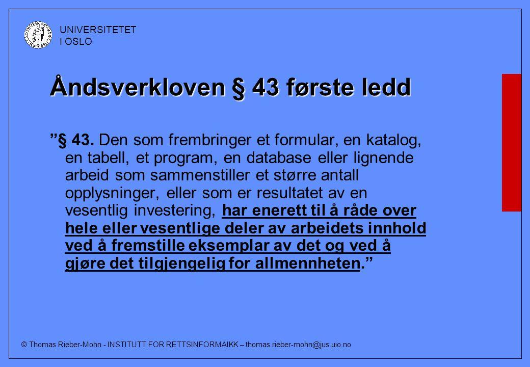 © Thomas Rieber-Mohn - INSTITUTT FOR RETTSINFORMAIKK – thomas.rieber-mohn@jus.uio.no UNIVERSITETET I OSLO Åndsverkloven § 43 første ledd § 43.