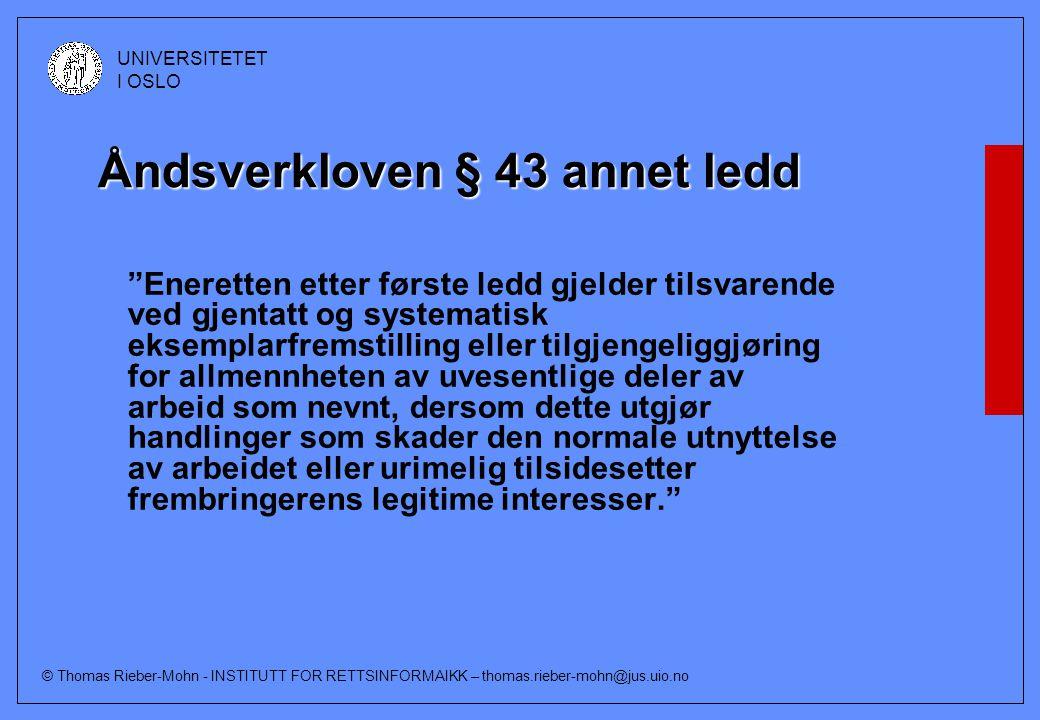 © Thomas Rieber-Mohn - INSTITUTT FOR RETTSINFORMAIKK – thomas.rieber-mohn@jus.uio.no UNIVERSITETET I OSLO Åndsverkloven § 43 femte ledd Bestemmelsene i §§ 2 andre og tredje ledd, 6 til 8, 11a til 22, 25, 27, 28, 30 til 38b og 39h fjerde og femte ledd gjelder tilsvarende.