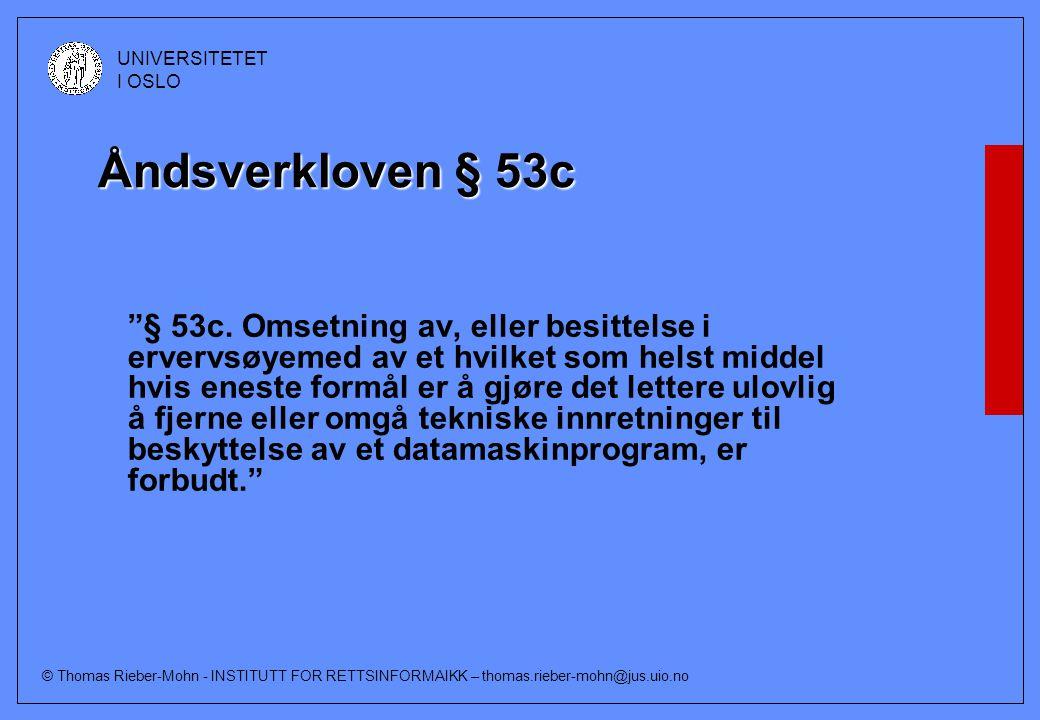 © Thomas Rieber-Mohn - INSTITUTT FOR RETTSINFORMAIKK – thomas.rieber-mohn@jus.uio.no UNIVERSITETET I OSLO Åndsverkloven § 53c § 53c.