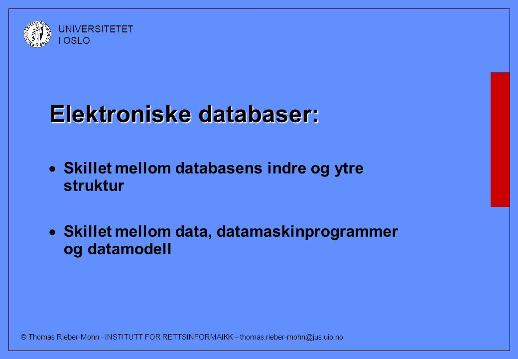 © Thomas Rieber-Mohn - INSTITUTT FOR RETTSINFORMAIKK – thomas.rieber-mohn@jus.uio.no UNIVERSITETET I OSLO Elektroniske databaser:  Skillet mellom dat