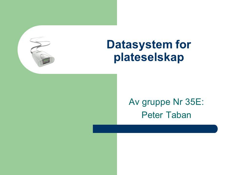 Datasystem for plateselskap Av gruppe Nr 35E: Peter Taban