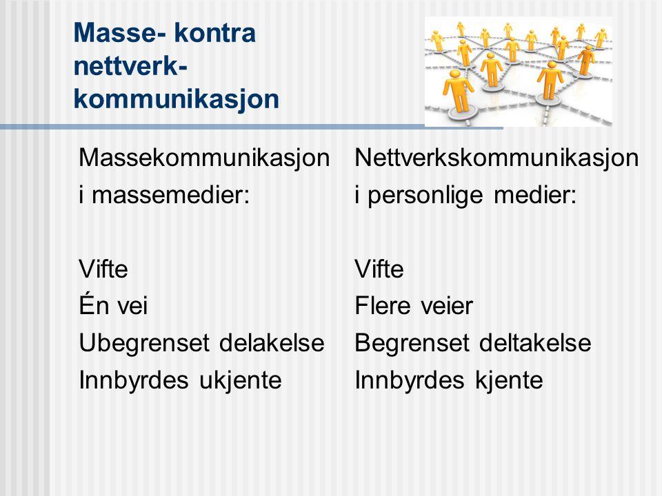 Massekommunikasjon Kjennetegn: Sprer budskap i vifte, én vei til mange / ubegrensede innbyrdes ukjente mottakere