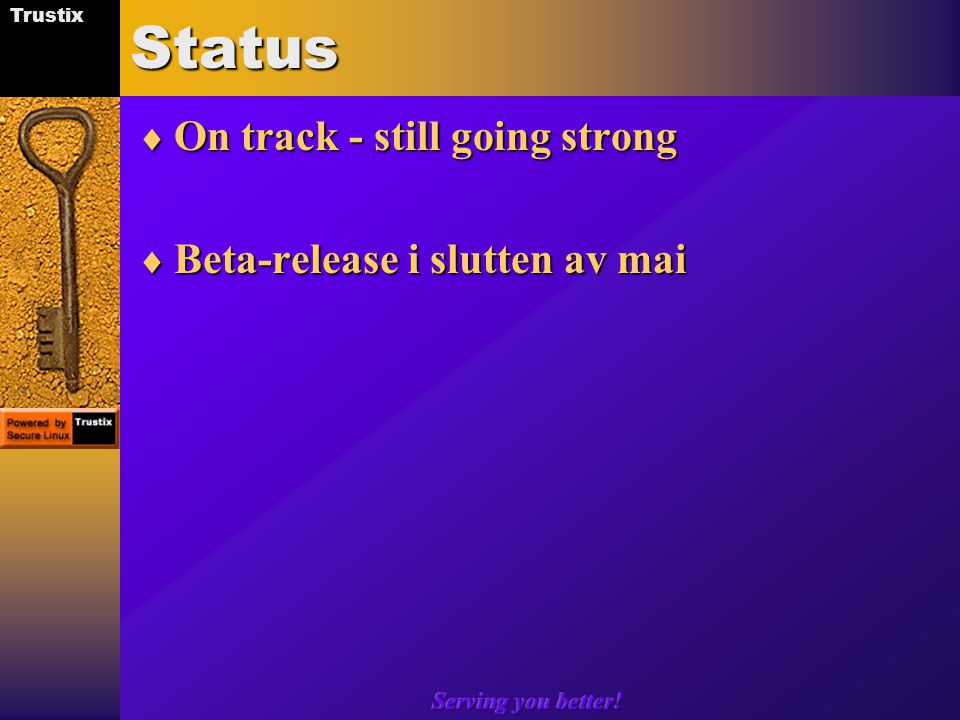 Trustix Serving you better!Status  On track - still going strong  Beta-release i slutten av mai